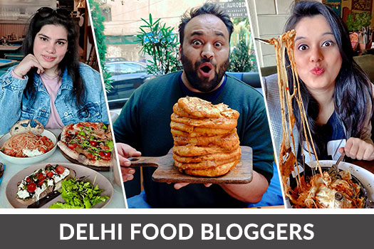 Top Food Bloggers In Delhi That You Should Follow Instantly